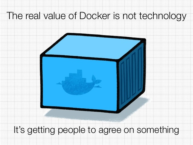 The real value of Docker is not technology  It's getting people to agree on something