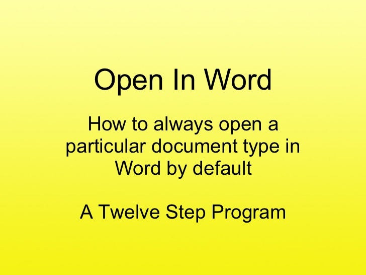 Open In Word How to always open a particular document type in Word by default A Twelve Step Program