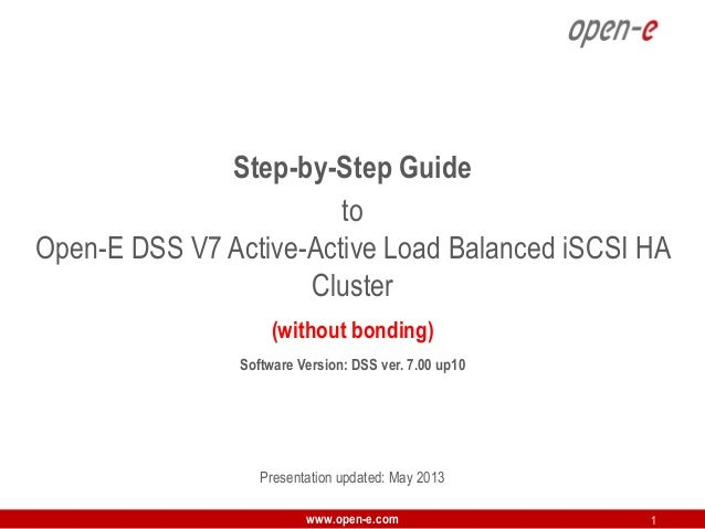 Step-by-Step Guide to Open-E DSS V7 Active-Active Load Balanced iSCSI HA Cluster (without bonding) Software Version: DSS v...