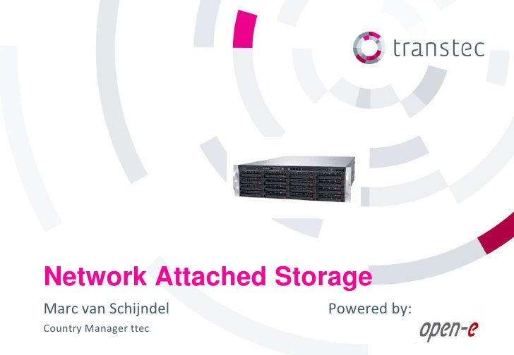 Network Attached StorageMarc van Schijndel     Powered by:Country Manager ttec