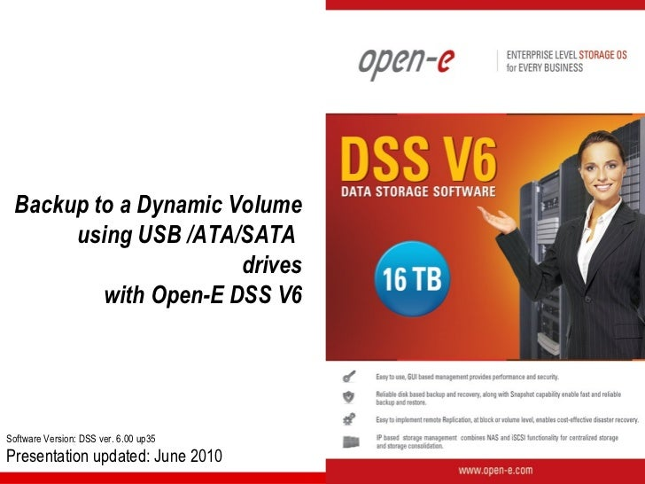 Backup to a Dynamic Volume      using USB /ATA/SATA                      drives         with Open-E DSS V6Software Version...