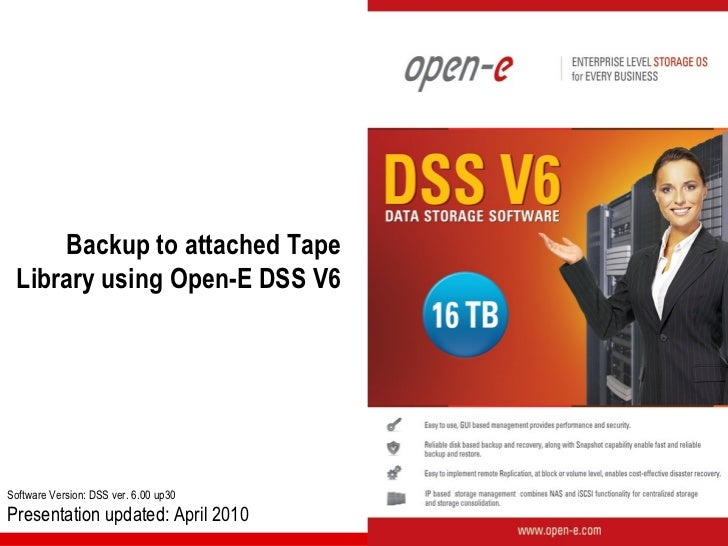 Backup to attached Tape Library using Open-E DSS V6Software Version: DSS ver. 6.00 up30Presentation updated: April 2010