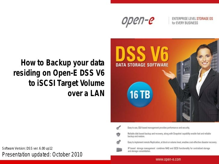 How to Backup your data        residing on Open-E DSS V6             to iSCSI Target Volume                         over a...