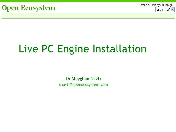 Live PC Engine Installation Dr Shiyghan Navti [email_address]