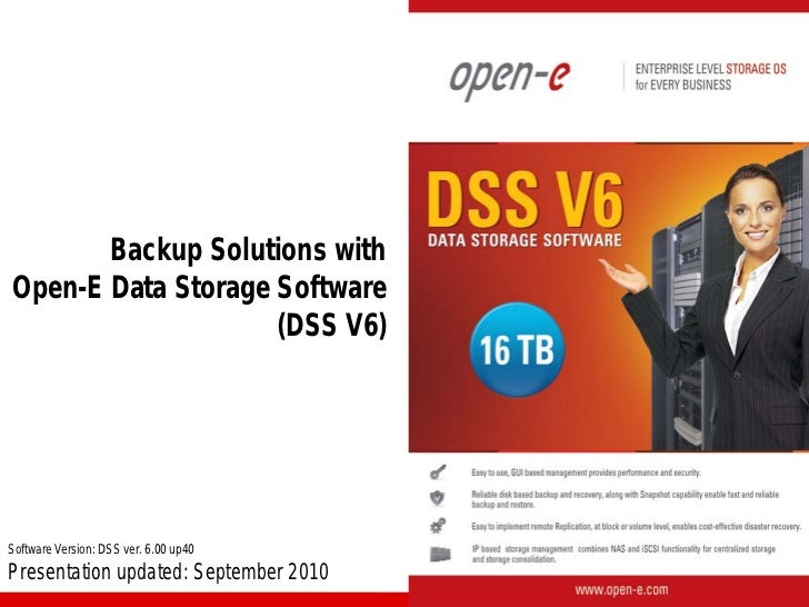 Backup Solutions withOpen-E Data Storage Software                    (DSS V6)Software Version: DSS ver. 6.00 up40Presentat...