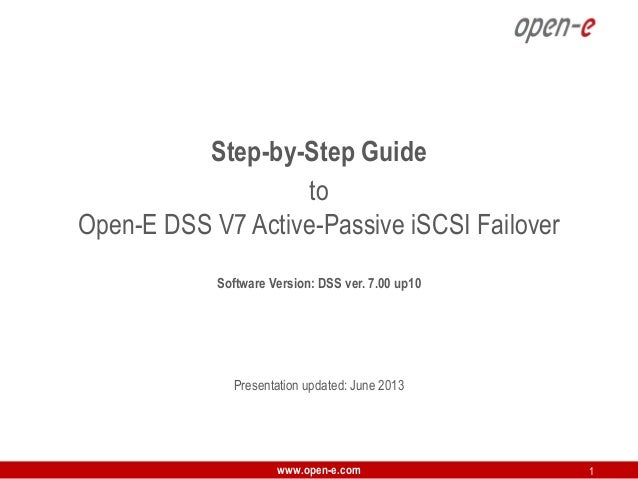 Step-by-Step Guide to Open-E DSS V7 Active-Passive iSCSI Failover Software Version: DSS ver. 7.00 up10  Presentation updat...