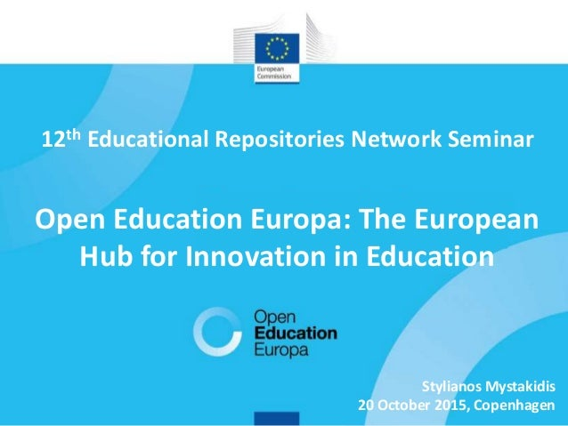 1 12th Educational Repositories Network Seminar Open Education Europa: The European Hub for Innovation in Education Stylia...