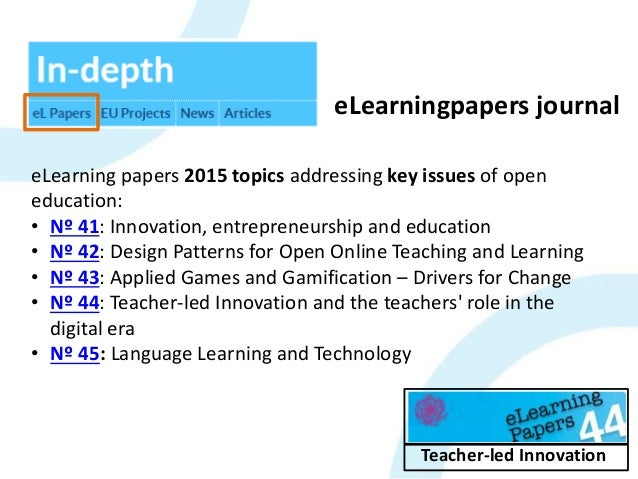 eLearning papers Teacher-led Innovation eLearningpapers journal eLearning papers 2015 topics addressing key issues of open...