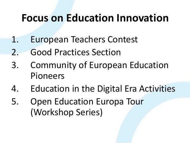 Focus on Education Innovation 1. European Teachers Contest 2. Good Practices Section 3. Community of European Education Pi...