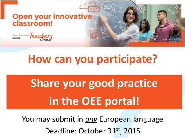 How can you participate? You may submit in any European language Deadline: October 31st, 2015 Share your good practice in ...
