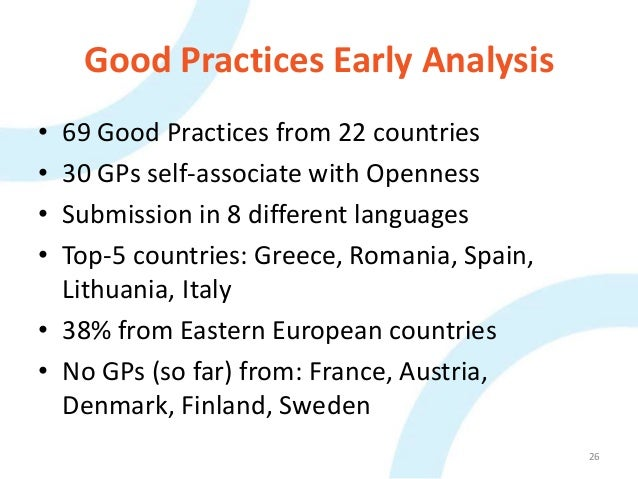 Good Practices Early Analysis • 69 Good Practices from 22 countries • 30 GPs self-associate with Openness • Submission in ...