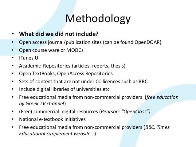 Methodology • What did we did not include? • Open access journal/publication sites (can be found OpenDOAR) • Open course w...