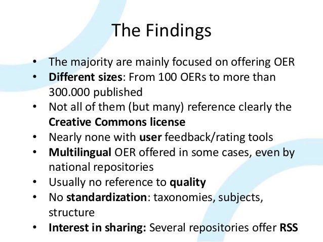 The Findings • The majority are mainly focused on offering OER • Different sizes: From 100 OERs to more than 300.000 publi...
