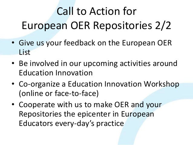 Call to Action for European OER Repositories 2/2 • Give us your feedback on the European OER List • Be involved in our upc...