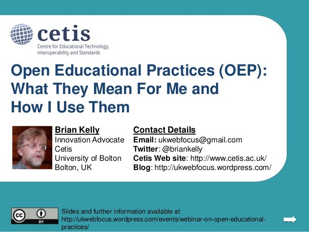 Open Educational Practices (OEP): What They Mean For Me and How I Use Them Brian Kelly  Contact Details  Innovation Advoca...