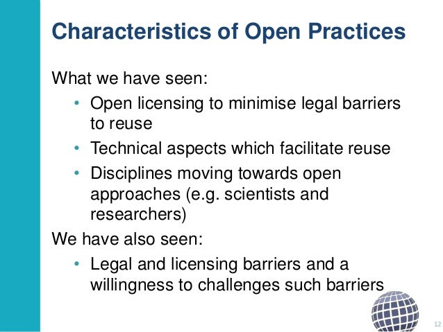Characteristics of Open Practices What we have seen: • Open licensing to minimise legal barriers to reuse • Technical aspe...