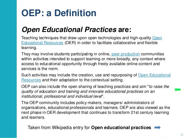 OEP: a Definition Open Educational Practices are: Teaching techniques that draw upon open technologies and high-quality Op...