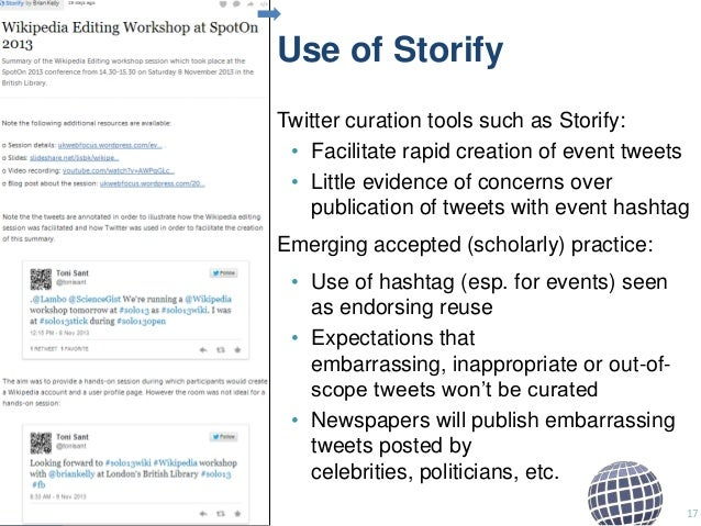 Use of Storify Twitter curation tools such as Storify: • Facilitate rapid creation of event tweets • Little evidence of co...