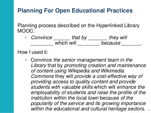 Planning For Open Educational Practices Planning process described on the Hyperlinked Library MOOC: • Convince ______ that...