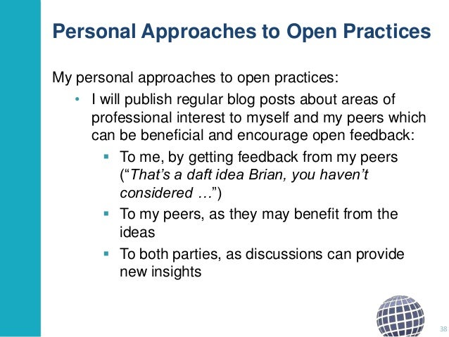 Personal Approaches to Open Practices My personal approaches to open practices: • I will publish regular blog posts about ...