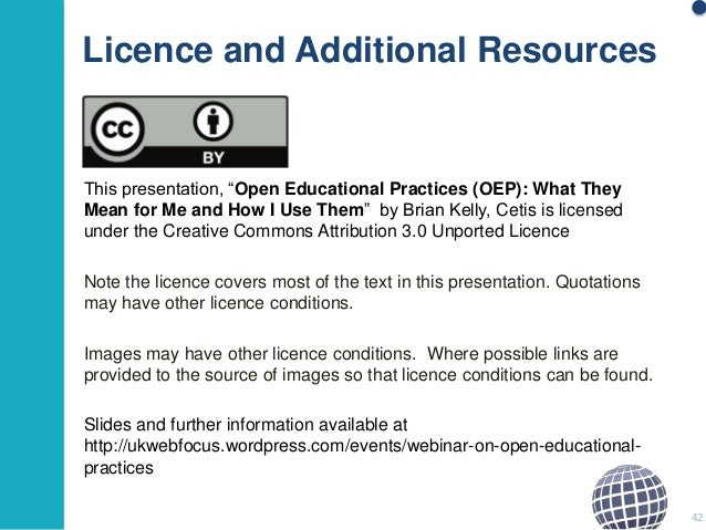 """Licence and Additional Resources  This presentation, """"Open Educational Practices (OEP): What They Mean for Me and How I Us..."""