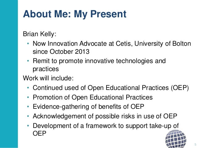About Me: My Present Brian Kelly: • Now Innovation Advocate at Cetis, University of Bolton since October 2013 • Remit to p...