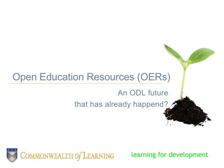 Open Education Resources (OERs)‏ An ODL future that has already happend? learning for development