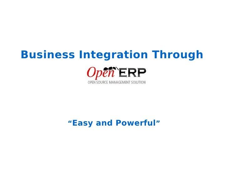 "<ul><ul><li>Business Integration Through  </li></ul></ul><ul><ul><li>"" Easy and Powerful ""   </li></ul></ul>"