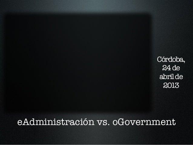 eAdministración vs. oGovernmentCórdoba,24deabrilde2013