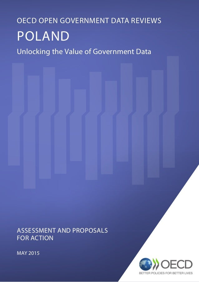@OECDgov ASSESSMENT AND PROPOSALS FOR ACTION MAY 2015 OECD OPEN GOVERNMENT DATA REVIEWS POLAND Unlocking the Value of Gove...