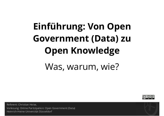 Einführung: Von Open Government (Data) zu Open Knowledge Was, warum, wie? Referent: Christian Heise, Vorlesung: Online Par...