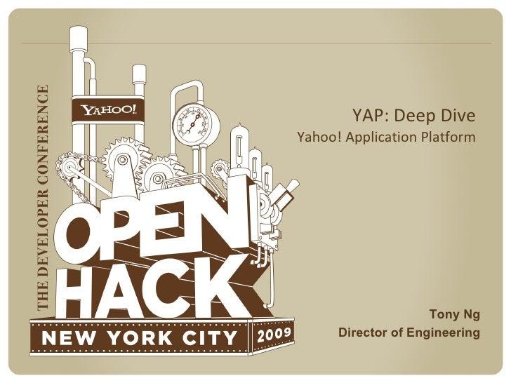 YAP: Deep Dive Yahoo! Application Platform Tony Ng Director of Engineering