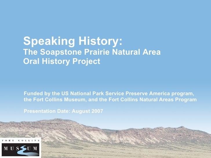 Speaking History: The Soapstone Prairie Natural Area  Oral History Project Funded by the US National Park Service Preserve...