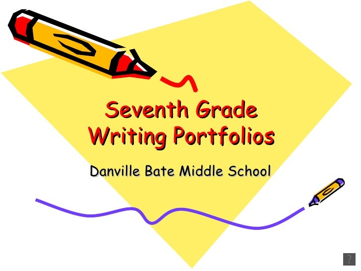 Seventh Grade Writing Portfolios Danville Bate Middle School