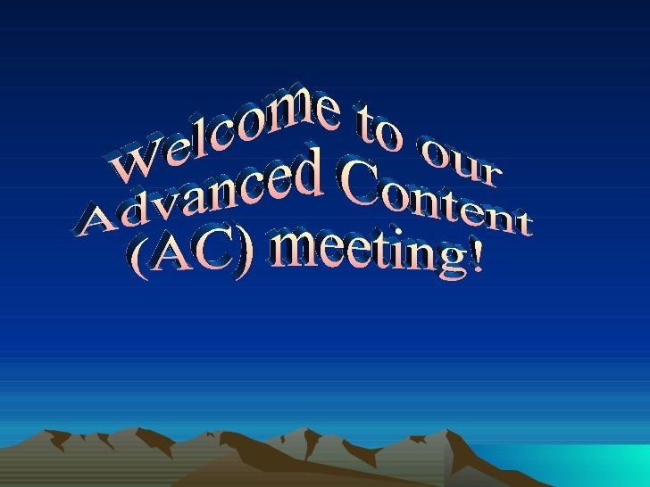 Welcome to our  Advanced Content  (AC) meeting!