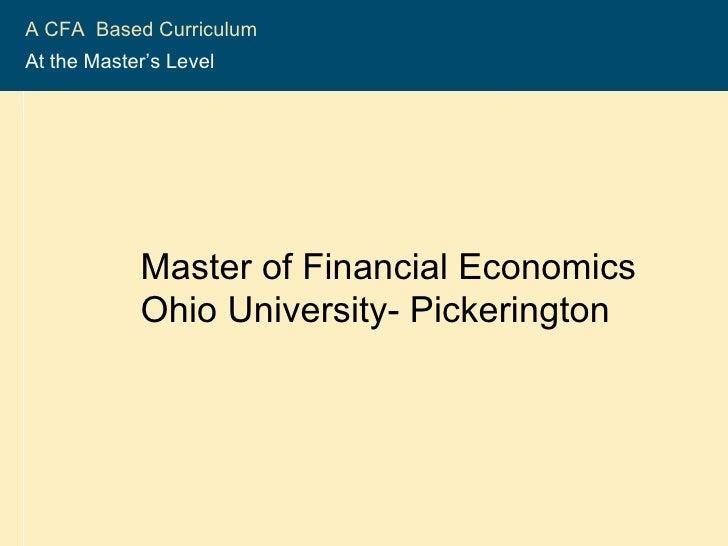 2004-2005 CFA ®  Program A CFA  Based Curriculum  At the Master's Level   Master of Financial Economics Ohio University- P...