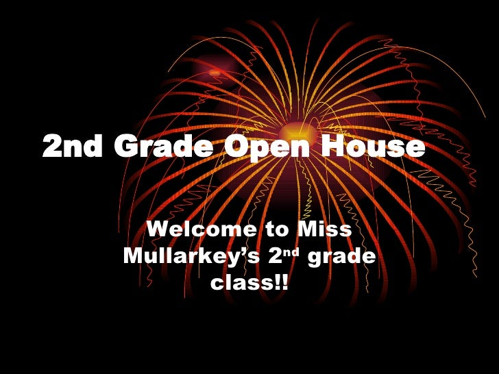 2nd Grade Open House Welcome to Miss Mullarkey's 2 nd  grade class!!