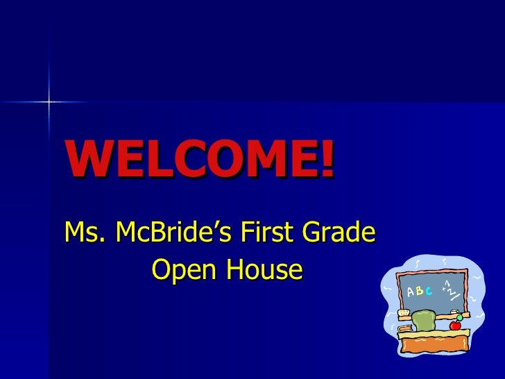 WELCOME! Ms. McBride's First Grade  Open House