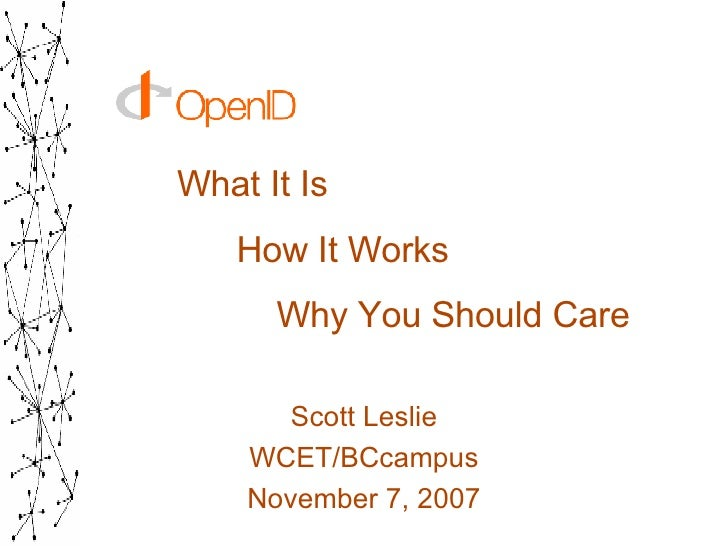 What It Is   How It Works   Why You Should Care Scott Leslie WCET/BCcampus November 7, 2007