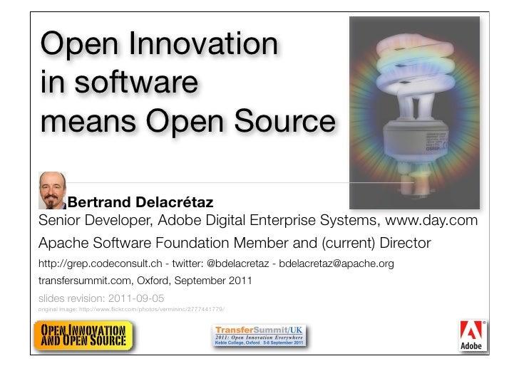 Open Innovationin softwaremeans Open Source    Bertrand DelacrétazSenior Developer, Adobe Digital Enterprise Systems, www....