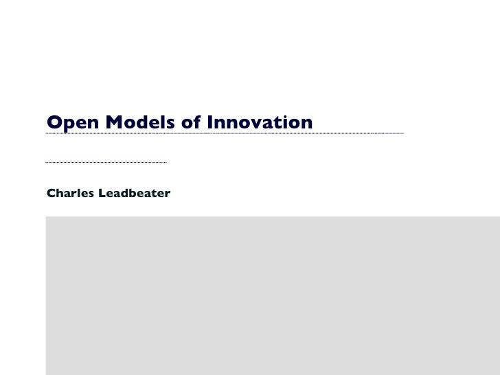 Open Models of Innovation Charles Leadbeater