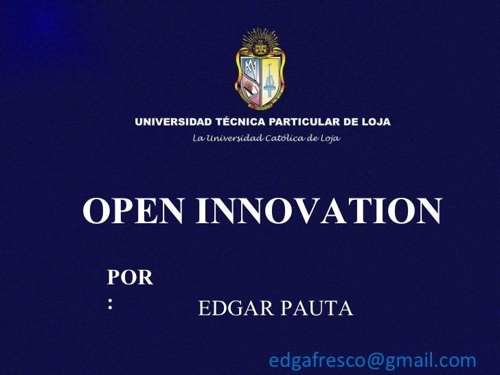 OPEN INNOVATION   POR: EDGAR PAUTA [email_address]