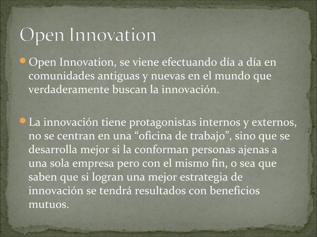 Open Innovation, se viene efectuando día a día en comunidades antiguas y nuevas en el mundo que verdaderamente buscan la ...