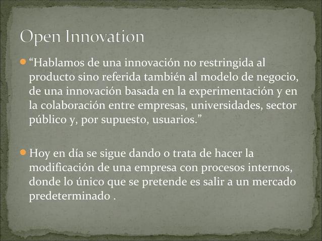"""""""Hablamos de una innovación no restringida al producto sino referida también al modelo de negocio, de una innovación basa..."""
