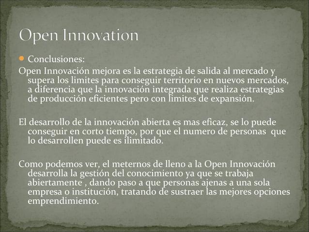 Conclusiones: Open Innovación mejora es la estrategia de salida al mercado y supera los limites para conseguir territorio...