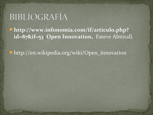 http://www.infonomia.com/if/articulo.php? id=87&if=53; Open Innovation, Esteve Almirall. http://en.wikipedia.org/wiki/Op...