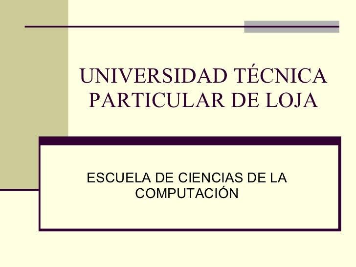 UNIVERSIDAD TÉCNICA PARTICULAR DE LOJA ESCUELA DE CIENCIAS DE LA COMPUTACIÓN