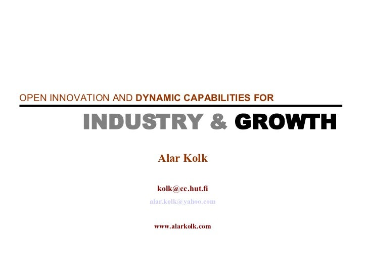 OPEN INNOVATION  AND   DYNAMIC CA PA BILITIES FOR  INDUSTRY  &  GROWTH Alar Kolk [email_address] [email_address] www.alark...