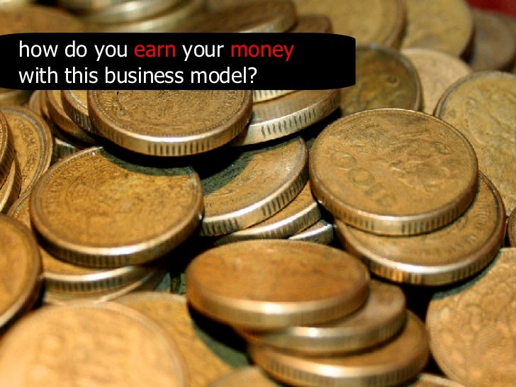 how do you  earn  your  money  with this business model?