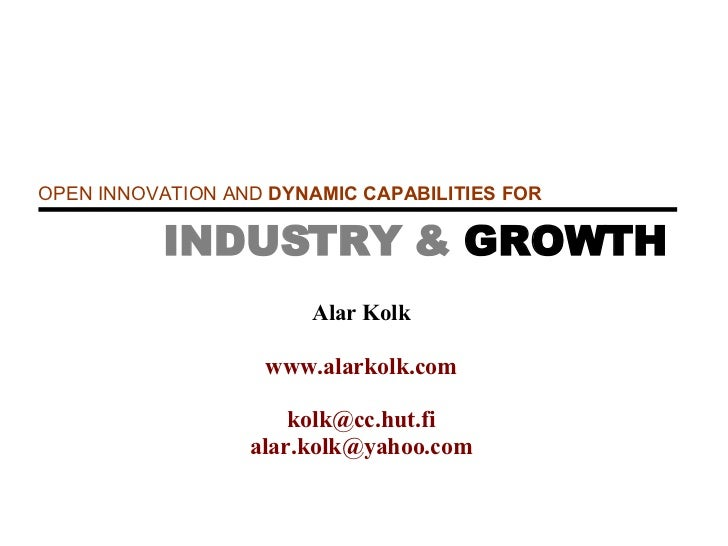 OPEN INNOVATION  AND   DYNAMIC CA PA BILITIES FOR  INDUSTRY  &  GROWTH Alar Kolk www.alarkolk.com [email_address] [email_a...